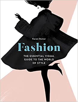 c8dc576984b Fashion  The Essential Visual Guide to the World of Style  Karen Homer   9781781316955  Amazon.com  Books