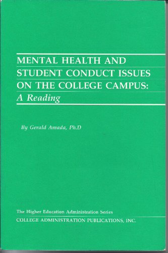 Mental Health and Student Conduct Issues on the College Campus: A Reading (The Higher Education Administration Series)
