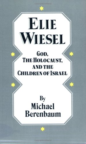 Elie Wiesel: God, the Holocaust, and the Children of Israel