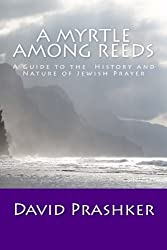 A Myrtle Among Reeds: A Guide to the History and Nature of Jewish Prayer by David Prashker (2013-11-30)