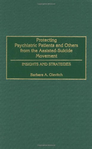 Protecting Psychiatric Patients from the Assisted-Suicide Movement: Insights and Strategies by Praeger