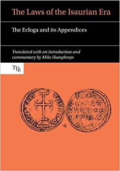 Book The Laws of the Isaurian Era: The Ecloga and its Appendices (Translated Texts for Byzantinists)