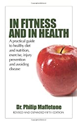 In Fitness and in Health: A Practical Guide to Healthy Diet and Nutrition, Exercise, Injury Prevention and Avoiding Disease