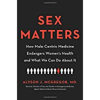 Sex Matters: How Male-Centric Medicine Endangers Women's Health and What We Can...