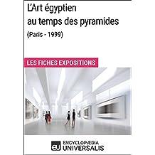 L'Art égyptien au temps des pyramides (Paris - 1999): Les Fiches Exposition d'Universalis (French Edition)