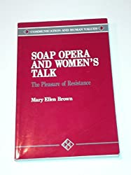 Soap Opera and Women's Talk: The Pleasure of Resistance (Communication and Human Values)