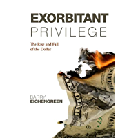 Exorbitant Privilege: The Rise and Fall of the Dollar (English Edition)