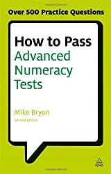 How to Pass Advanced Numeracy Tests: Improve Your Scores in Numerical Reasoning and Data Interpretation Psychometric Tests