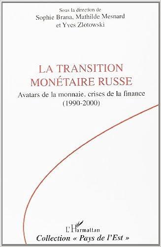 La transition monetairte russe Avatars de la monnaie,crises de la finance(1990-2000) pdf ebook