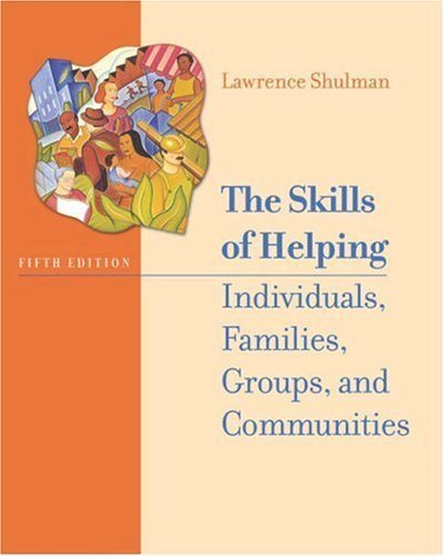 By Lawrence Shulman: The Skills of Helping Individuals, Families, Groups, and Communities (with The Interactive Skills of Helping CD-ROM, Engaging and Working with the Hard-to-Reach Client CD-ROM, and InfoTrac ) Fifth (5th) Edition (With CD)