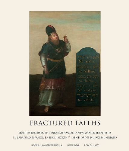fractured-faiths-las-fes-fracturadas-spanish-judaism-the-inquisition-and-new-world-identities-el-judasmo-espaol-la-inquisicin-y-identidades-nuevo-mundiales-english-and-spanish-edition