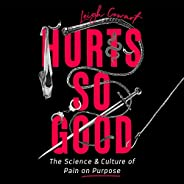 Hurts So Good: The Science and Culture of Pain on Purpose