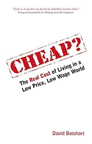 Cheap?: The Real Cost of Living in a Low Price, Low Wage World