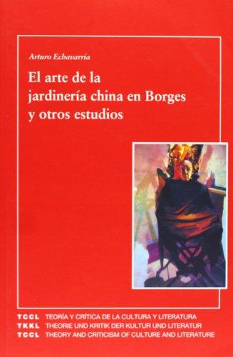 El arte de la jardinería china en Borges y otros estudios. (Spanish Edition) (El Estudio De China)