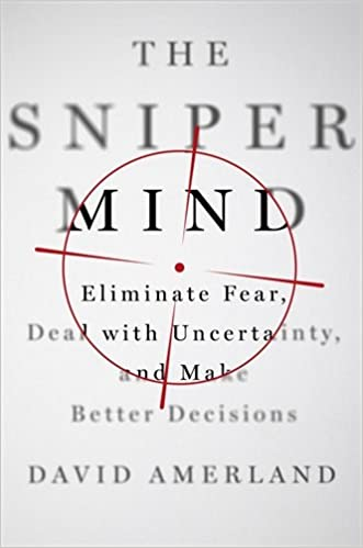 The sniper mind eliminate fear deal with uncertainty and make the sniper mind eliminate fear deal with uncertainty and make better decisions david amerland 9781250113672 amazon books fandeluxe Choice Image
