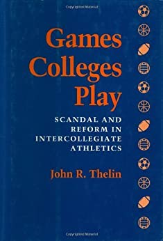 john thelin and the intercollegiate athletics In games colleges play, john thelin chronicles the history of intercollegiate athletics from 1910 to 1990 - from the early, glory days of knute rockne and the gipper to the modern era of.