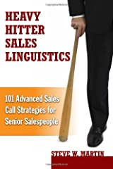 Heavy Hitter Sales Linguistics: 101 Advanced Sales Call Strategies For Senior Sales People Hardcover