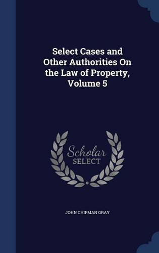Read Online Select Cases and Other Authorities On the Law of Property, Volume 5 pdf epub