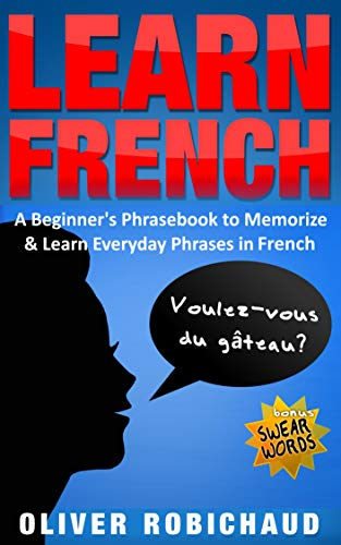 Learn French: A Beginner's Phrasebook to Memorize & Learn Everyday Phrases in French (Self Introduction In French With English Translation)