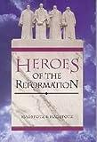 Heroes of the Reformation, G. Hagstotz and H. Hagstotz, 0923309489