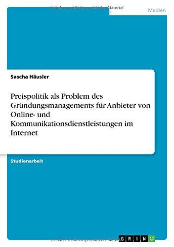 Download Preispolitik als Problem des Gründungsmanagements für Anbieter von Online- und Kommunikationsdienstleistungen im Internet (German Edition) pdf