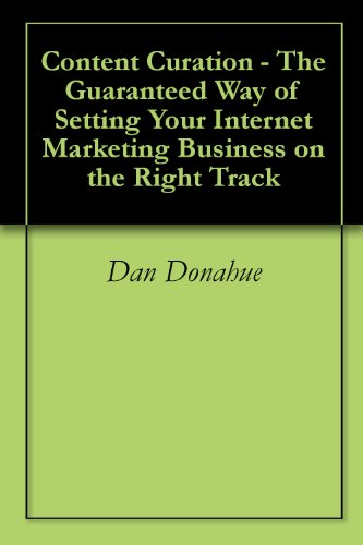 Content Curation - The Guaranteed Way of Setting Your Internet Marketing Business on the Right Track