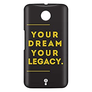 Loud Universe Motorola Nexus 6 3D Wrap Around Your Dream Your Legacy Print Cover - Black