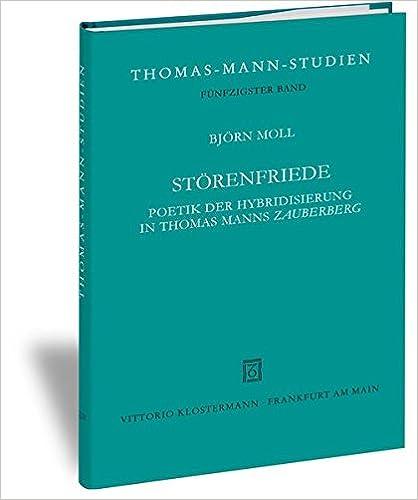 Storenfriede: Poetik Der Hybridisierung in Thomas Manns 'Zauberberg' (Thomas-Mann-Studien)