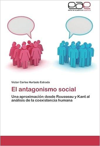 El antagonismo social: Una aproximación desde Rousseau y Kant al análisis de la coexistencia humana (Spanish Edition): Victor Carlos Hurtado Estrada: ...