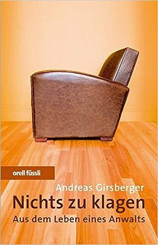 Nichts Zu Klagen Aus Dem Leben Eines Anwaltes Amazon De Girsberger Andreas Bucher