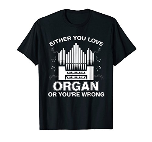 FUNNY LOVE ORGAN OR YOU'RE WRONG T-SHIRT Pipe Music Gift -