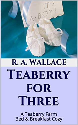 Teaberry for Three (A Teaberry Farm Bed & Breakfast Cozy Book 23) by [Wallace, R. A.]
