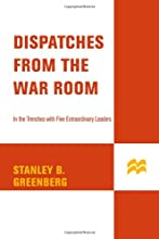 Dispatches from the War Room: In the Trenches with Five Extraordinary Leaders