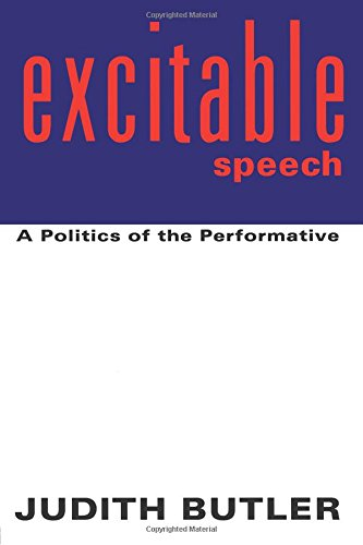Excitable Speech: A Politics of the Performative by Judith P Butler