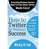 [(How to Twitter for Business Success )] [Author: Nicky Kriel] [Mar-2013]