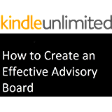How to Create an Effective Advisory Board (Small Business Entrepreneur Tool Kit Book 1)