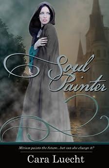 Soul Painter (Portraits of Grace Book 1) by [Luecht, Cara]