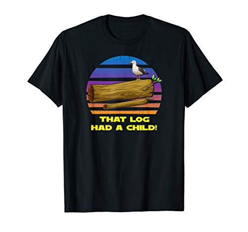 That Log Had A Child Bad Lip Gift T-Shirt ()