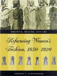 Read Online Reforming Women's Fashion, 1850-1920: Politics, Health, and Art [Hardcover] [2003] Patricia A. Cunningham PDF