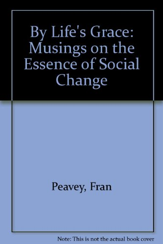 By Life's Grace: Musings on the Essence of Social Change