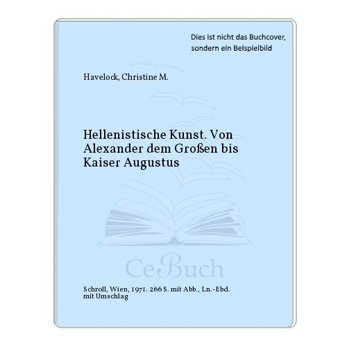 Hellenistische Kunst: Von Alexander dem Grossen bis Kaiser Augustus (Hellenistic Art: From Alexander the Great to Emperor Augustus) (Hellenistic Art From Alexander The Great To Augustus)