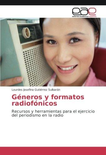 Generos y formatos radiofonicos: Recursos y herramientas para el ejercicio del periodismo en la radio (Spanish Edition) [Lourdes Josefina Gutierrez Sulbaran] (Tapa Blanda)