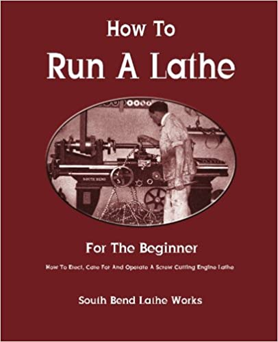 >EXCLUSIVE> How To Run A Lathe: For The Beginner: How To Erect, Care For And Operate A Screw Cutting Engine Lathe. AubinA aleacion fotos USPSTF stock Arica permite