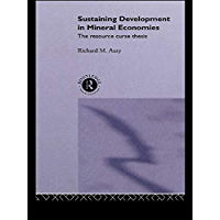 Sustaining Development in Mineral Economies: The Resource Curse Thesis (English Edition)
