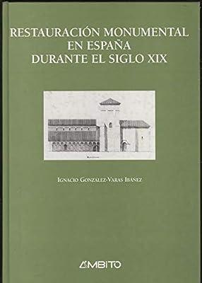 Restauracion monumental en España siglo XIX: Amazon.es: González-Varas Ibáñez, Ignacio: Libros