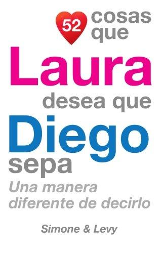 52 Cosas Que Laura Desea Que Diego Sepa: Una Manera Diferente de Decirlo  [Leyva, J. L. - Simone - Levy] (Tapa Blanda)