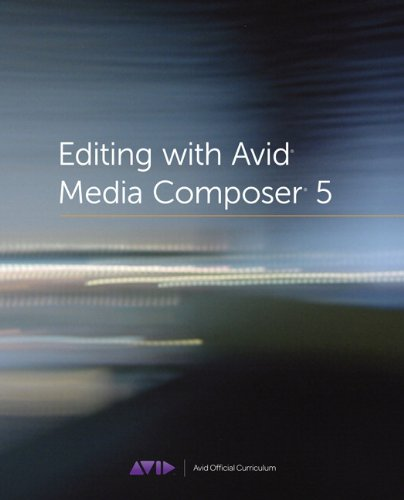 [PDF] Editing with Avid Media Composer 5: Avid Official Curriculum Free Download | Publisher : Peachpit Press | Category : Computers & Internet | ISBN 10 : 032173467X | ISBN 13 : 9780321734679