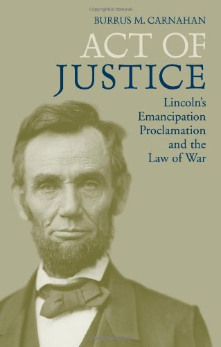 Download Act of Justice: Lincoln's Emancipation Proclamation and the Law of War pdf
