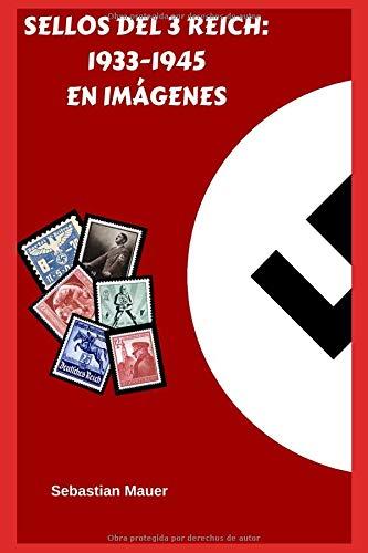 SELLOS DEL 3 REICH: 1933-1945 EN IMÁGENES Tapa blanda – 8 ago 2018 Sebastian Mauer Independently published 1718086539