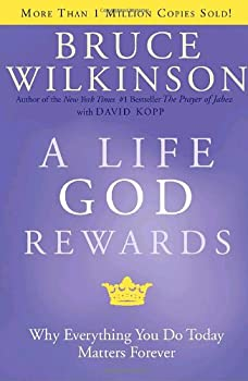 A Life God Rewards: Why Everything You Do Today Matters Forever 1932131116 Book Cover